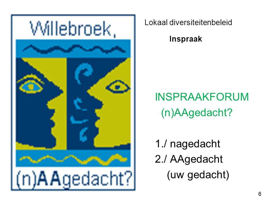 6 Lokaal diversiteitenbeleid INSPRAAKFORUM (n)AAgedacht? 1./ nagedacht 2./ AAgedacht (uw gedacht) Inspraak