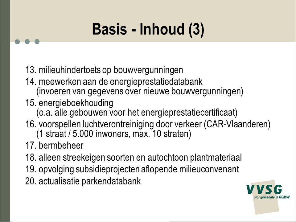 Basis - Inhoud (3) 13. milieuhindertoets op bouwvergunningen 14. meewerken aan de energieprestatiedatabank (invoeren van gegevens over nieuwe bouwverg