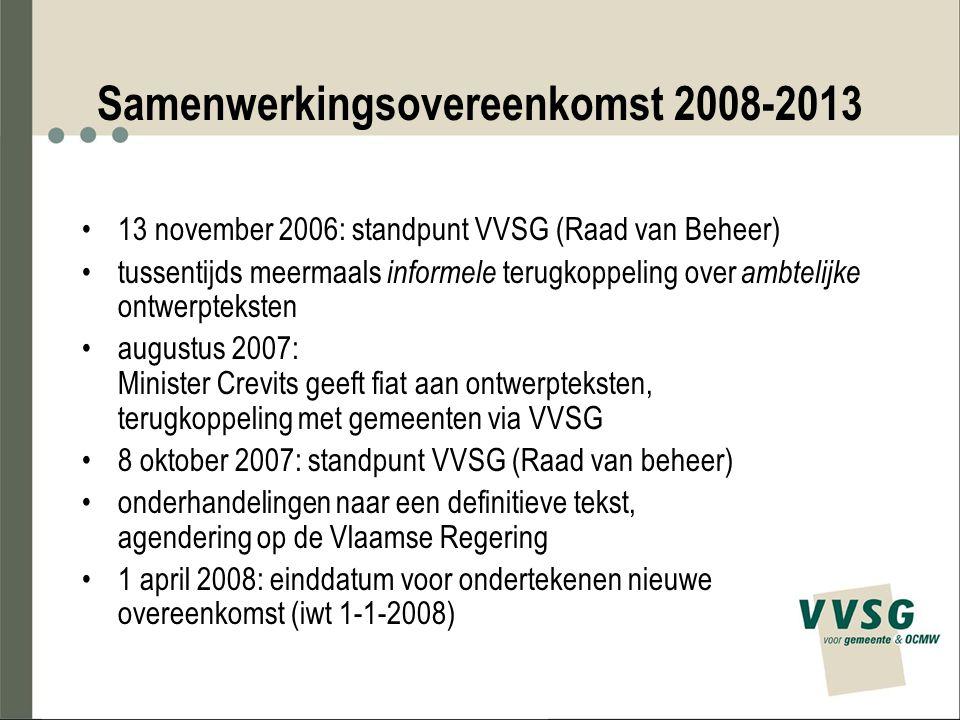 Samenwerkingsovereenkomst 2008-2013 13 november 2006: standpunt VVSG (Raad van Beheer) tussentijds meermaals informele terugkoppeling over ambtelijke