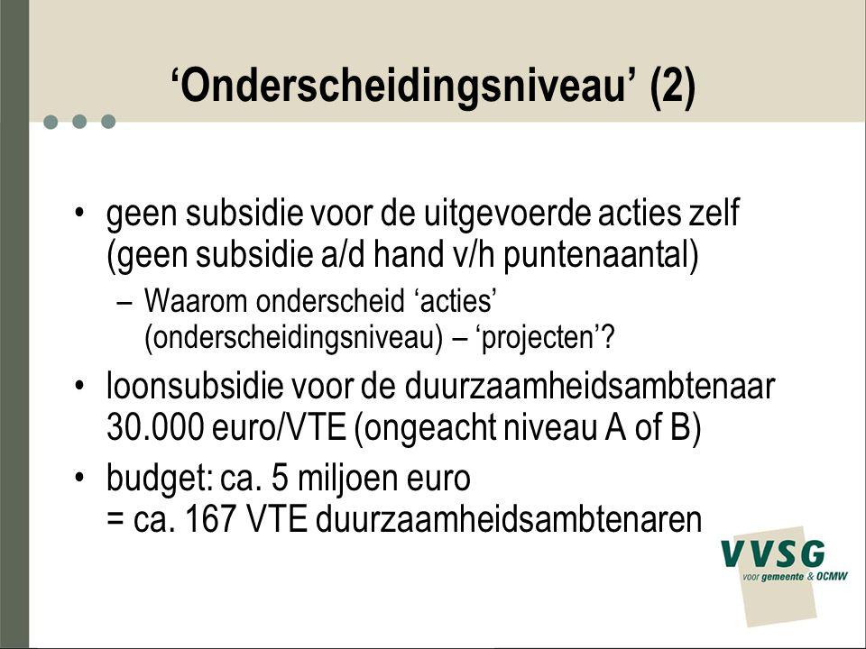 'Onderscheidingsniveau' (2) geen subsidie voor de uitgevoerde acties zelf (geen subsidie a/d hand v/h puntenaantal) –Waarom onderscheid 'acties' (onde