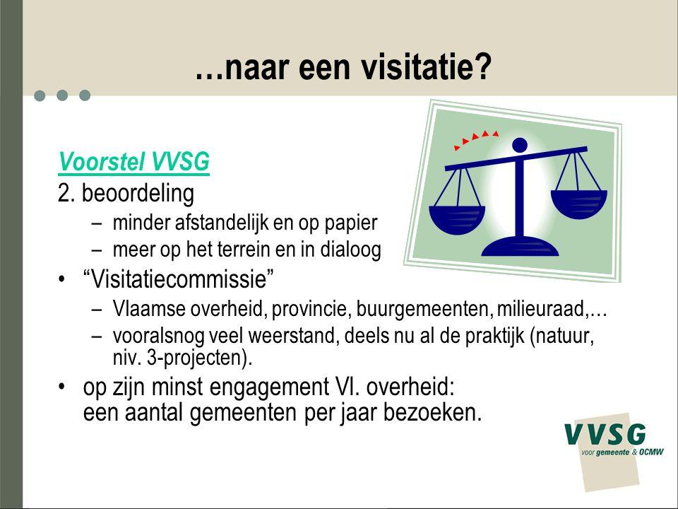 """…naar een visitatie? Voorstel VVSG 2. beoordeling –minder afstandelijk en op papier –meer op het terrein en in dialoog """"Visitatiecommissie"""" –Vlaamse o"""