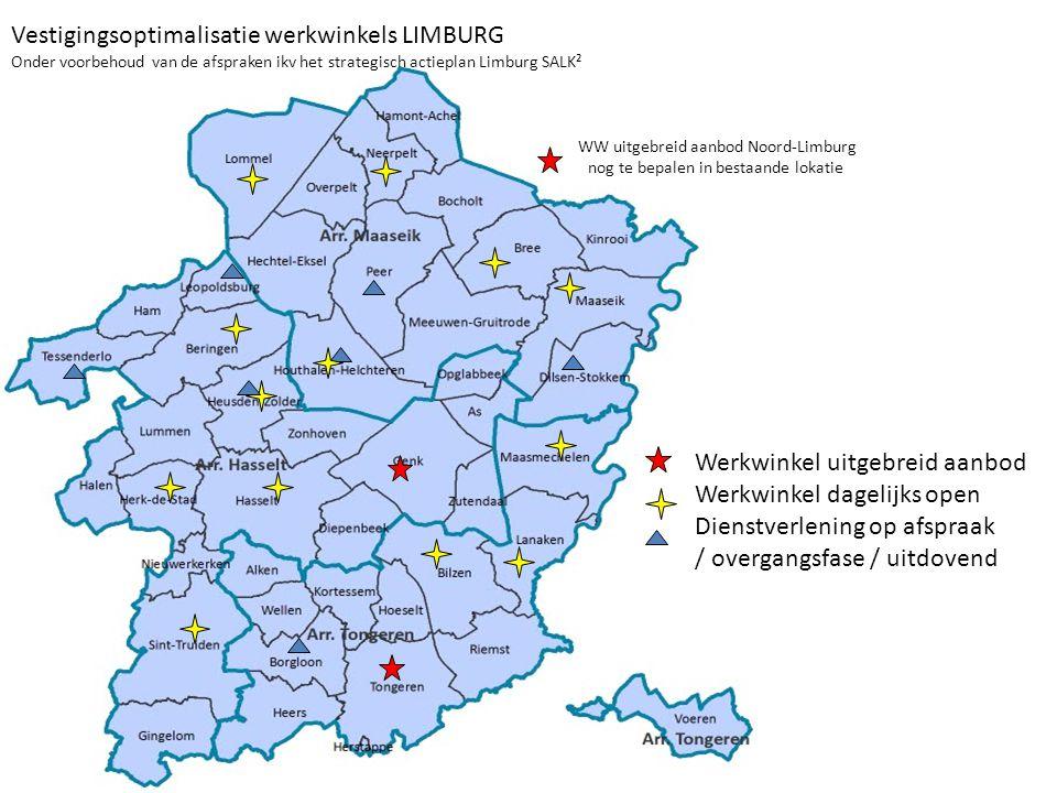 Werkwinkel uitgebreid aanbod Werkwinkel dagelijks open Dienstverlening op afspraak / overgangsfase / uitdovend Vestigingsoptimalisatie werkwinkels LIMBURG Onder voorbehoud van de afspraken ikv het strategisch actieplan Limburg SALK² WW uitgebreid aanbod Noord-Limburg nog te bepalen in bestaande lokatie