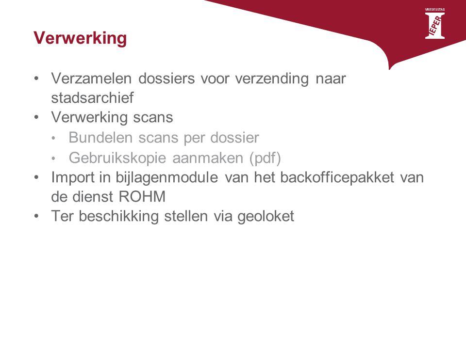 Verwerking Verzamelen dossiers voor verzending naar stadsarchief Verwerking scans Bundelen scans per dossier Gebruikskopie aanmaken (pdf) Import in bi