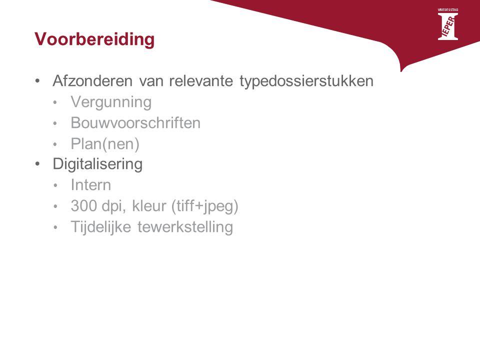 Voorbereiding Afzonderen van relevante typedossierstukken Vergunning Bouwvoorschriften Plan(nen) Digitalisering Intern 300 dpi, kleur (tiff+jpeg) Tijd