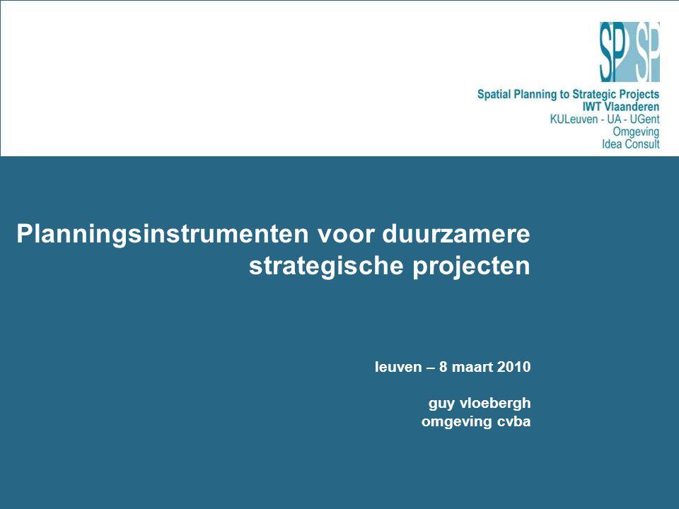 Planningsinstrumenten voor duurzamere strategische projecten leuven – 8 maart 2010 guy vloebergh omgeving cvba