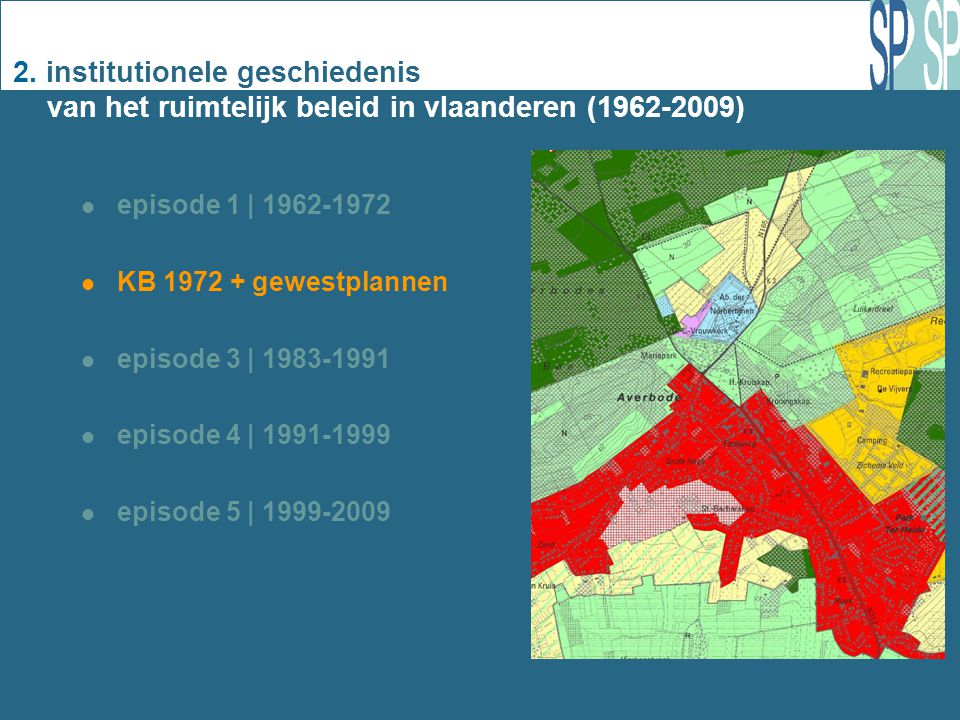 2. institutionele geschiedenis van het ruimtelijk beleid in vlaanderen (1962-2009) episode 1 | 1962-1972 KB 1972 + gewestplannen episode 3 | 1983-1991