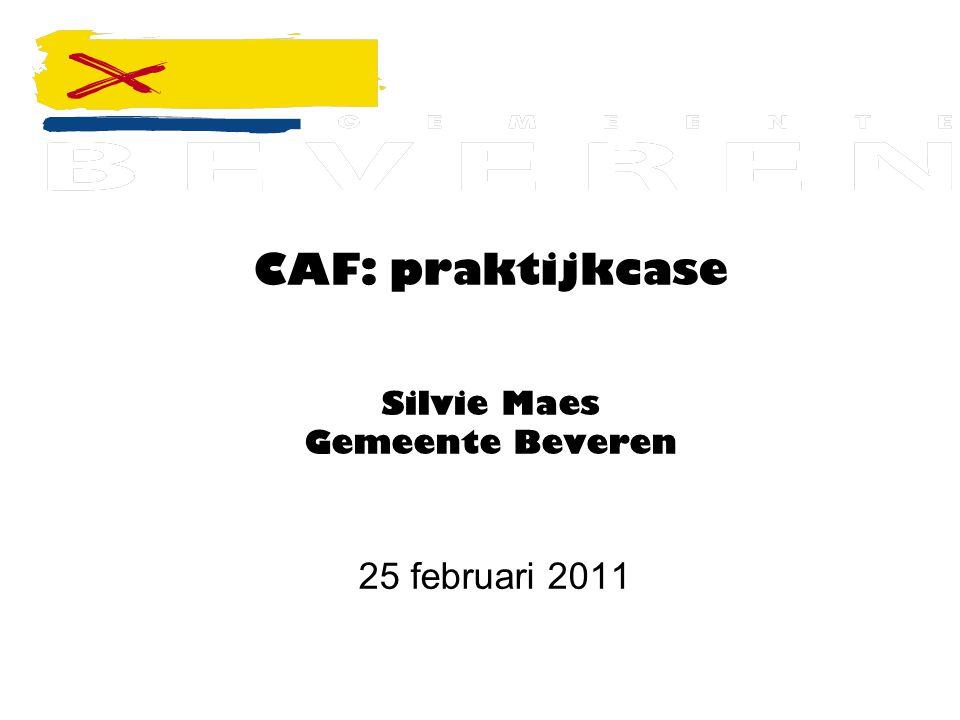CAF: praktijkcase Silvie Maes Gemeente Beveren 25 februari 2011