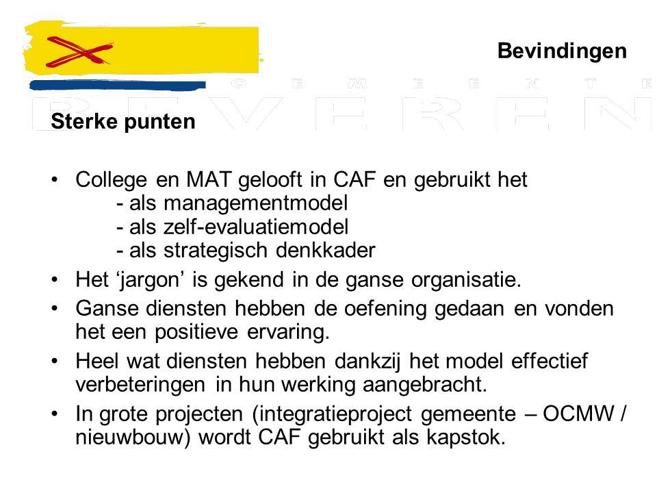 Bevindingen Sterke punten College en MAT gelooft in CAF en gebruikt het - als managementmodel - als zelf-evaluatiemodel - als strategisch denkkader He