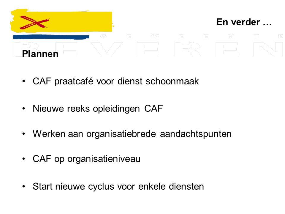 En verder … Plannen CAF praatcafé voor dienst schoonmaak Nieuwe reeks opleidingen CAF Werken aan organisatiebrede aandachtspunten CAF op organisatieni