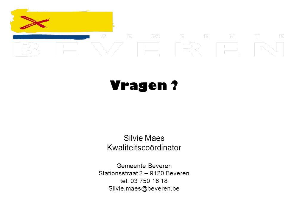 Vragen ? Silvie Maes Kwaliteitscoördinator Gemeente Beveren Stationsstraat 2 – 9120 Beveren tel. 03 750 16 18 Silvie.maes@beveren.be