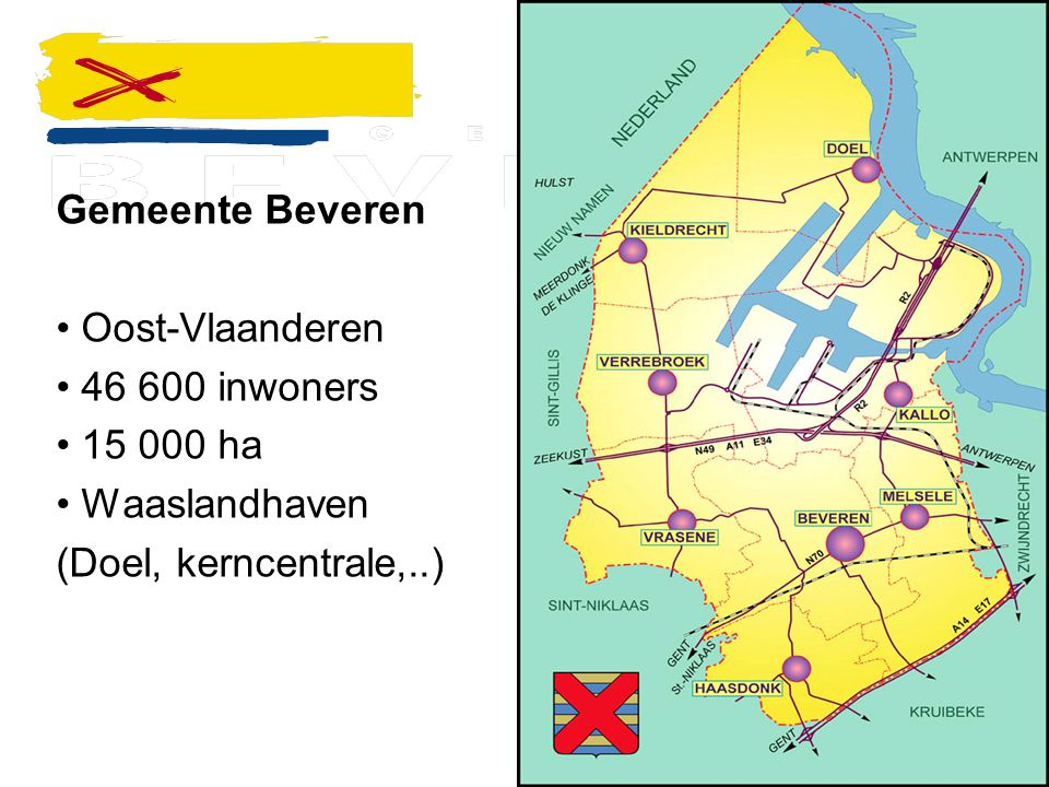 Gemeente Beveren Oost-Vlaanderen 46 600 inwoners 15 000 ha Waaslandhaven (Doel, kerncentrale,..)