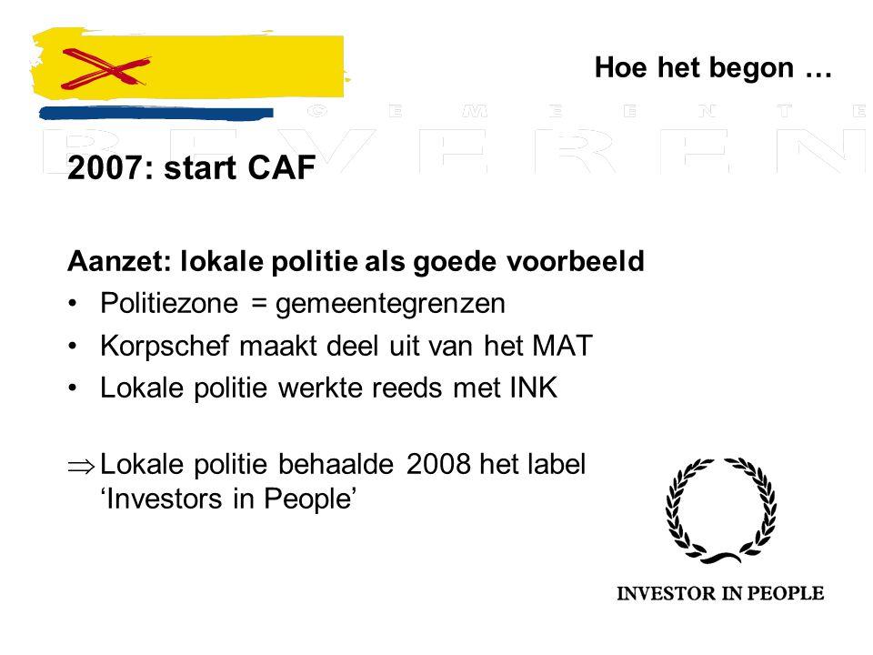 2007: start CAF Aanzet: lokale politie als goede voorbeeld Politiezone = gemeentegrenzen Korpschef maakt deel uit van het MAT Lokale politie werkte re
