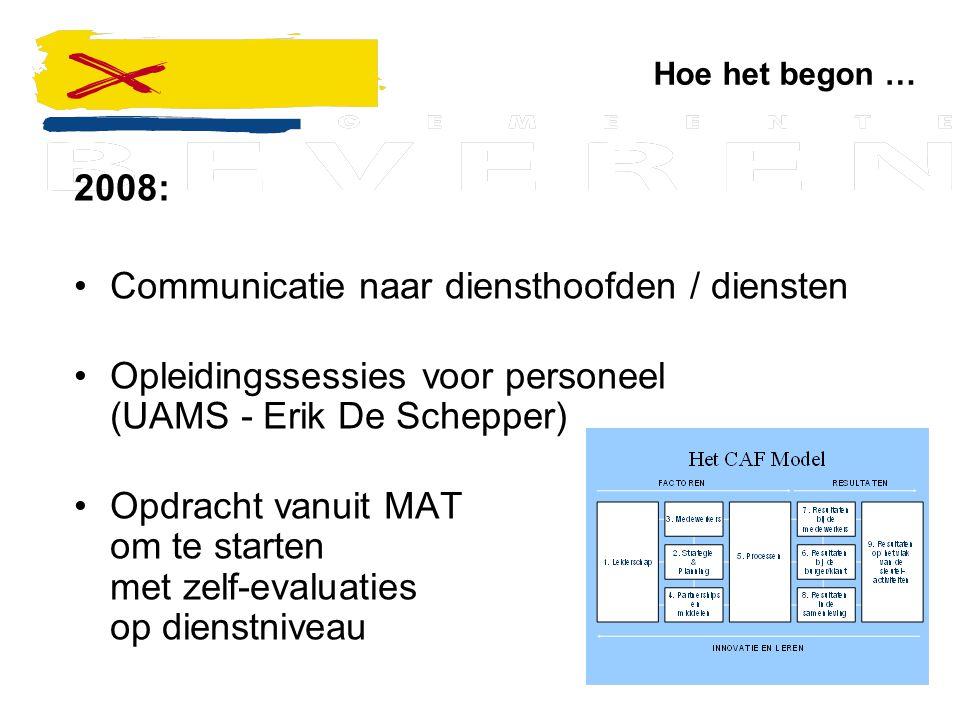 Hoe het begon … 2008: Communicatie naar diensthoofden / diensten Opleidingssessies voor personeel (UAMS - Erik De Schepper) Opdracht vanuit MAT om te