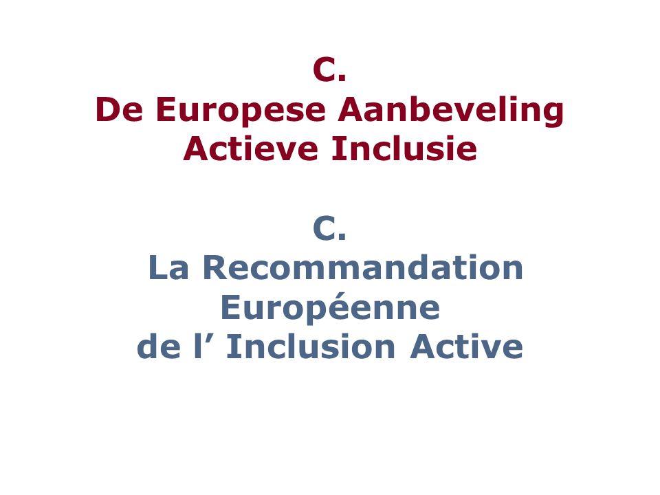 C. De Europese Aanbeveling Actieve Inclusie C. La Recommandation Européenne de l' Inclusion Active