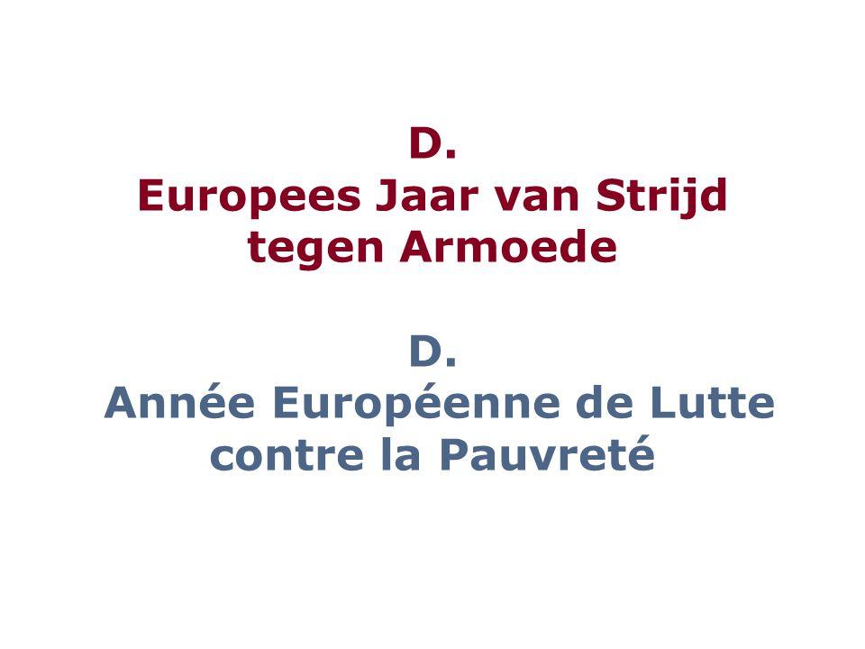 D. Europees Jaar van Strijd tegen Armoede D. Année Européenne de Lutte contre la Pauvreté