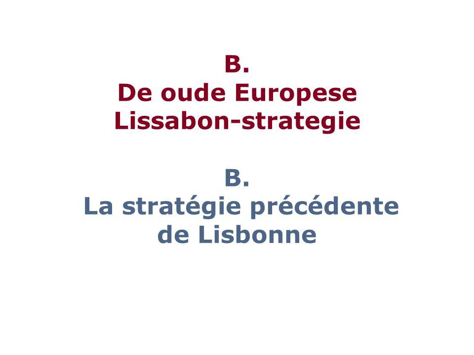 B. De oude Europese Lissabon-strategie B. La stratégie précédente de Lisbonne