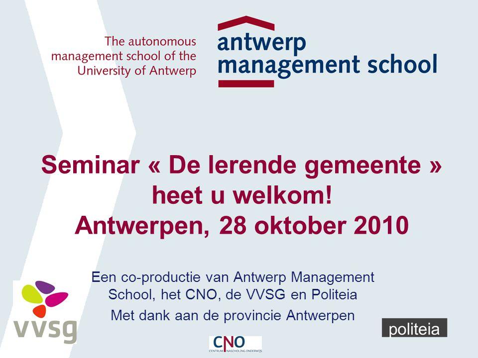 Seminar « De lerende gemeente » heet u welkom! Antwerpen, 28 oktober 2010 Een co-productie van Antwerp Management School, het CNO, de VVSG en Politeia