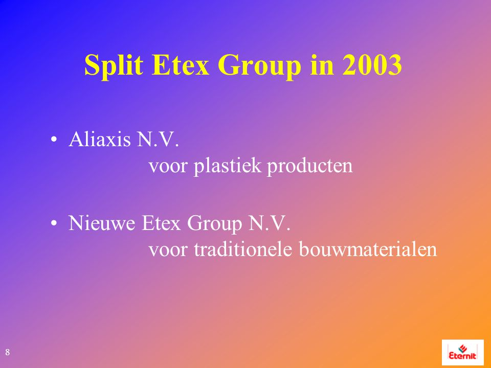 8 Split Etex Group in 2003 Aliaxis N.V. voor plastiek producten Nieuwe Etex Group N.V.