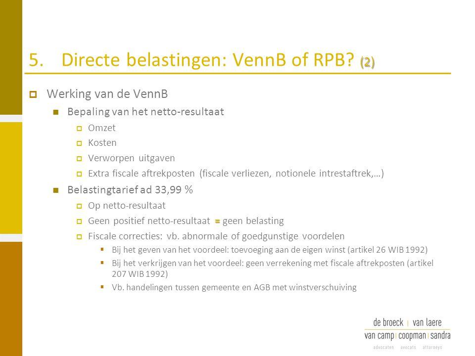 (2) 5.Directe belastingen: VennB of RPB? (2)  Werking van de VennB Bepaling van het netto-resultaat  Omzet  Kosten  Verworpen uitgaven  Extra fis