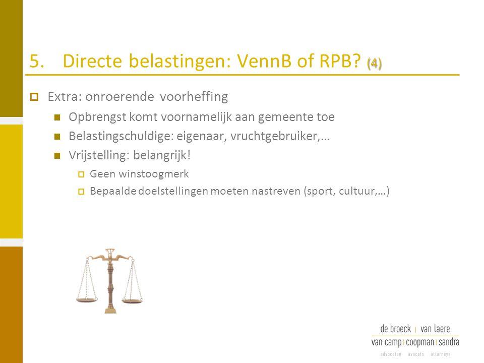 (4) 5.Directe belastingen: VennB of RPB? (4)  Extra: onroerende voorheffing Opbrengst komt voornamelijk aan gemeente toe Belastingschuldige: eigenaar