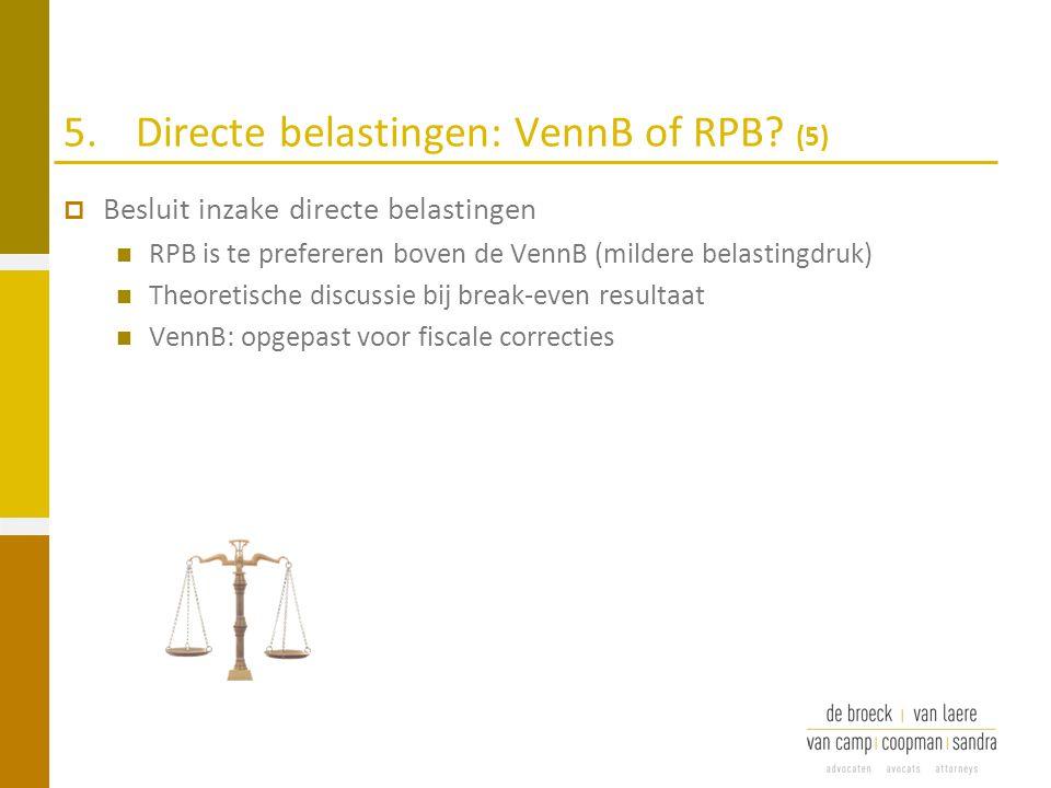 5.Directe belastingen: VennB of RPB? (5)  Besluit inzake directe belastingen RPB is te prefereren boven de VennB (mildere belastingdruk) Theoretische