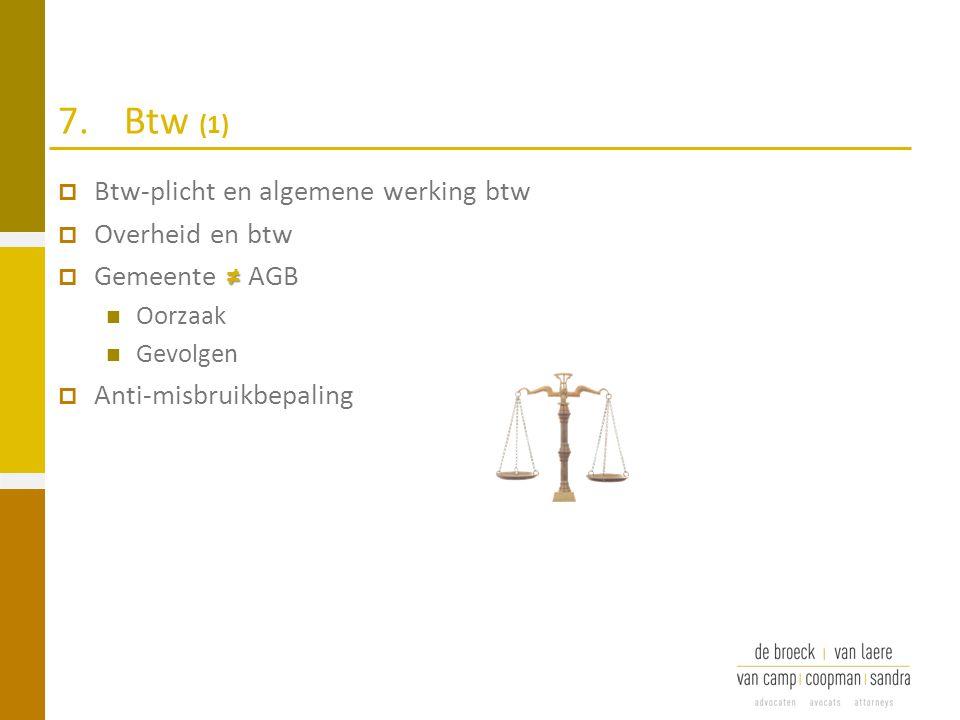 7.Btw (1)  Btw-plicht en algemene werking btw  Overheid en btw ≠  Gemeente ≠ AGB Oorzaak Gevolgen  Anti-misbruikbepaling