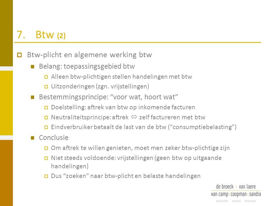 7.Btw (2)  Btw-plicht en algemene werking btw Belang: toepassingsgebied btw  Alleen btw-plichtigen stellen handelingen met btw  Uitzonderingen (zgn