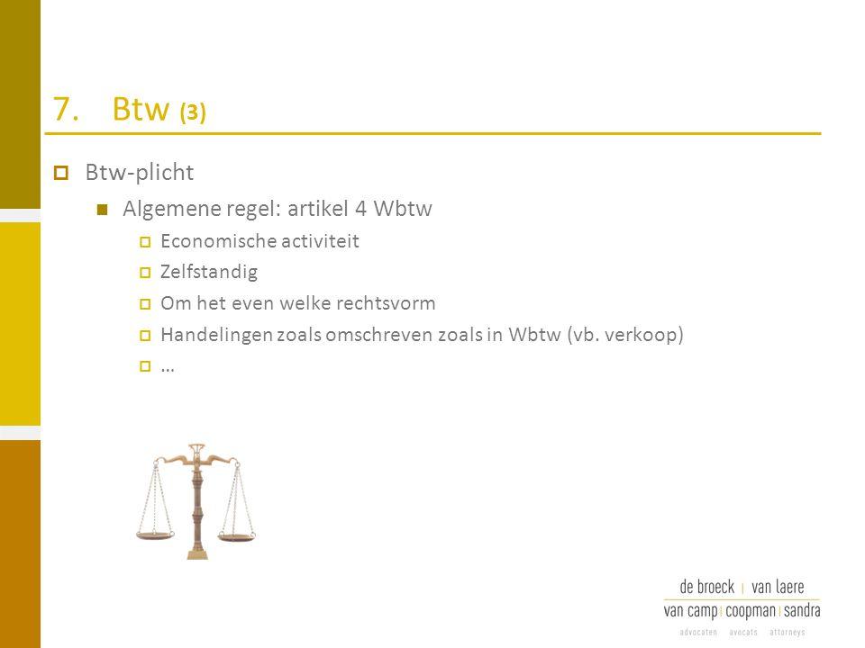 7.Btw (3)  Btw-plicht Algemene regel: artikel 4 Wbtw  Economische activiteit  Zelfstandig  Om het even welke rechtsvorm  Handelingen zoals omschr