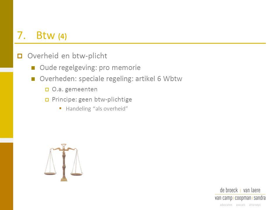 7.Btw (4)  Overheid en btw-plicht Oude regelgeving: pro memorie Overheden: speciale regeling: artikel 6 Wbtw  O.a. gemeenten  Principe: geen btw-pl