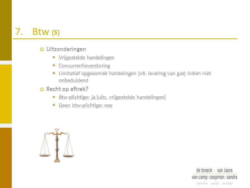 7.Btw (5)  Uitzonderingen  Vrijgestelde handelingen  Concurrentieverstoring  Limitatief opgesomde handelingen (vb. levering van gas) indien niet o
