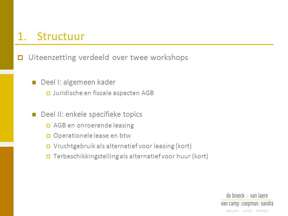 1.Structuur  Uiteenzetting verdeeld over twee workshops Deel I: algemeen kader  Juridische en fiscale aspecten AGB Deel II: enkele specifieke topics