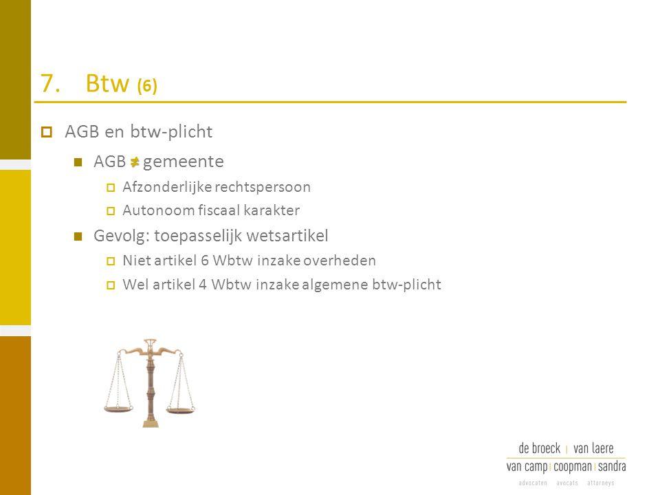 7.Btw (6)  AGB en btw-plicht ≠ AGB ≠ gemeente  Afzonderlijke rechtspersoon  Autonoom fiscaal karakter Gevolg: toepasselijk wetsartikel  Niet artik
