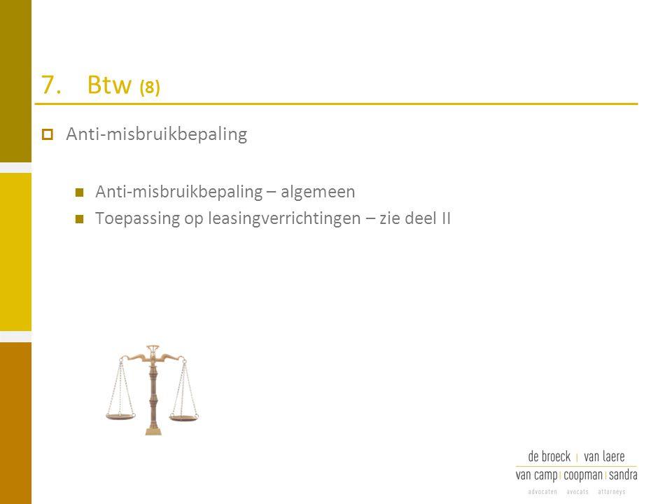 7.Btw (8)  Anti-misbruikbepaling Anti-misbruikbepaling – algemeen Toepassing op leasingverrichtingen – zie deel II