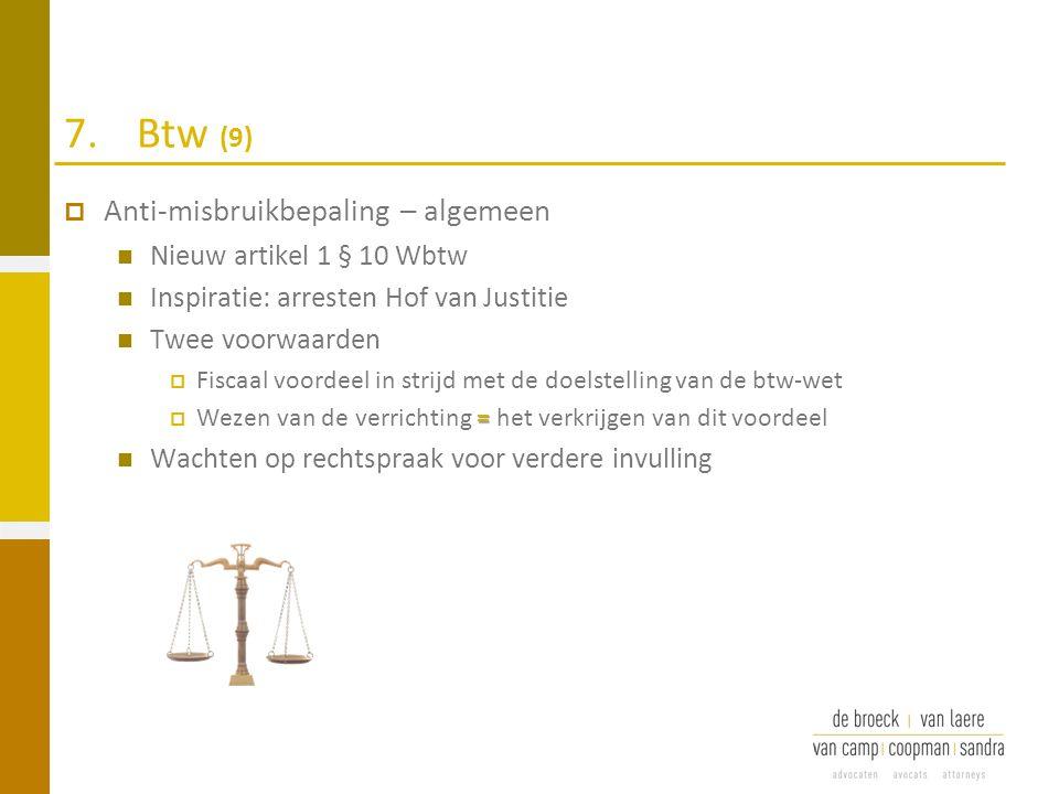 7.Btw (9)  Anti-misbruikbepaling – algemeen Nieuw artikel 1 § 10 Wbtw Inspiratie: arresten Hof van Justitie Twee voorwaarden  Fiscaal voordeel in st