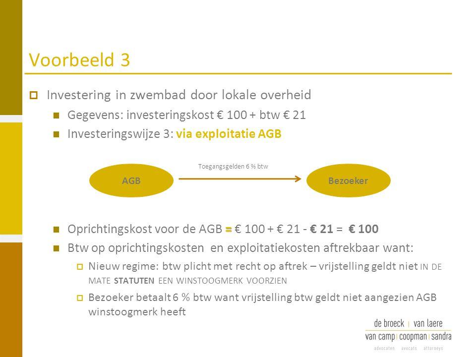 Voorbeeld 3  Investering in zwembad door lokale overheid Gegevens: investeringskost € 100 + btw € 21 Investeringswijze 3: via exploitatie AGB = Opric