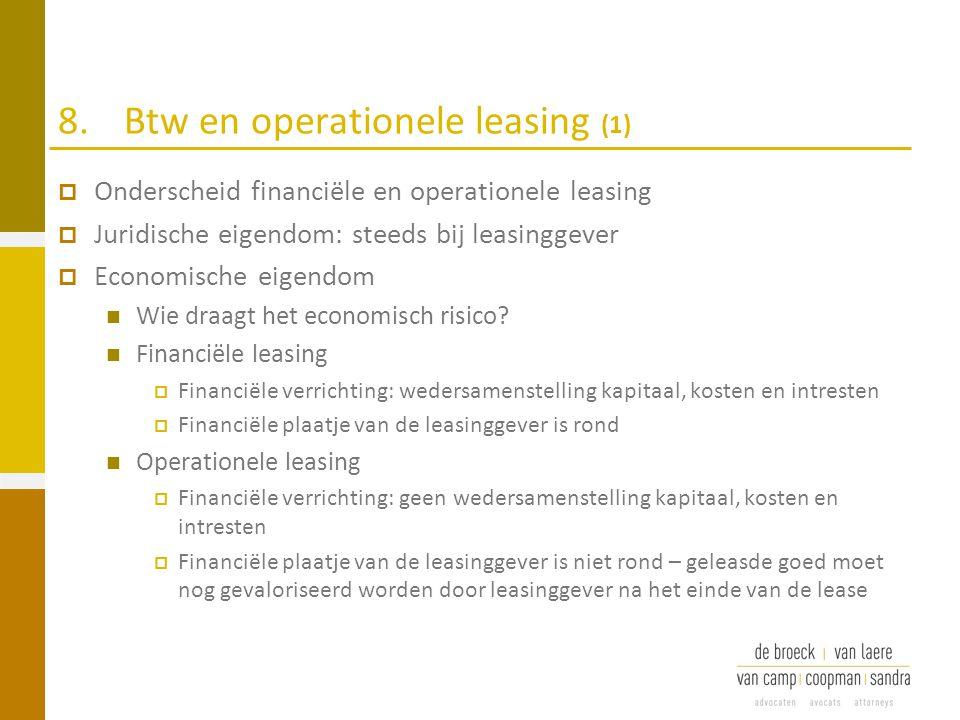 8.Btw en operationele leasing (1)  Onderscheid financiële en operationele leasing  Juridische eigendom: steeds bij leasinggever  Economische eigend