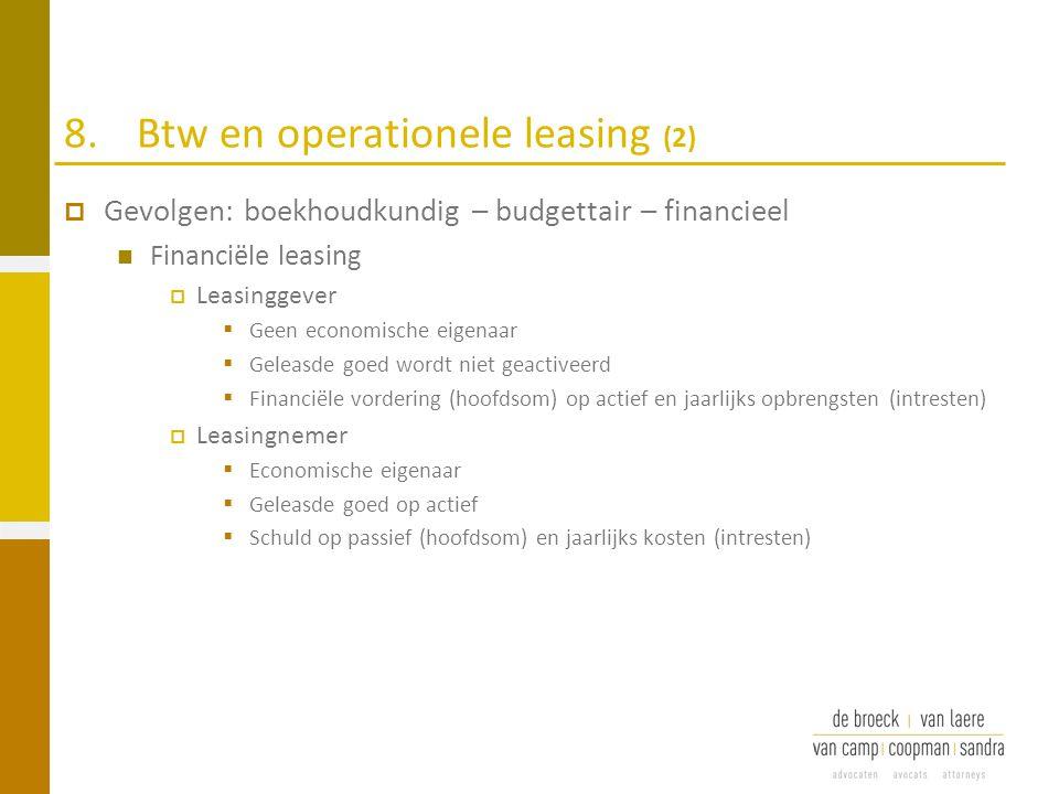 8.Btw en operationele leasing (2)  Gevolgen: boekhoudkundig – budgettair – financieel Financiële leasing  Leasinggever  Geen economische eigenaar 