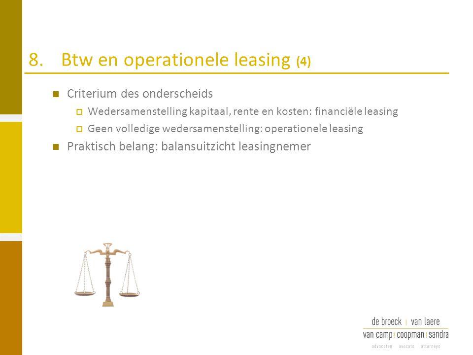 8.Btw en operationele leasing (4) Criterium des onderscheids  Wedersamenstelling kapitaal, rente en kosten: financiële leasing  Geen volledige weder