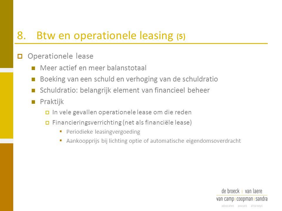 8.Btw en operationele leasing (5)  Operationele lease Meer actief en meer balanstotaal Boeking van een schuld en verhoging van de schuldratio Schuldr