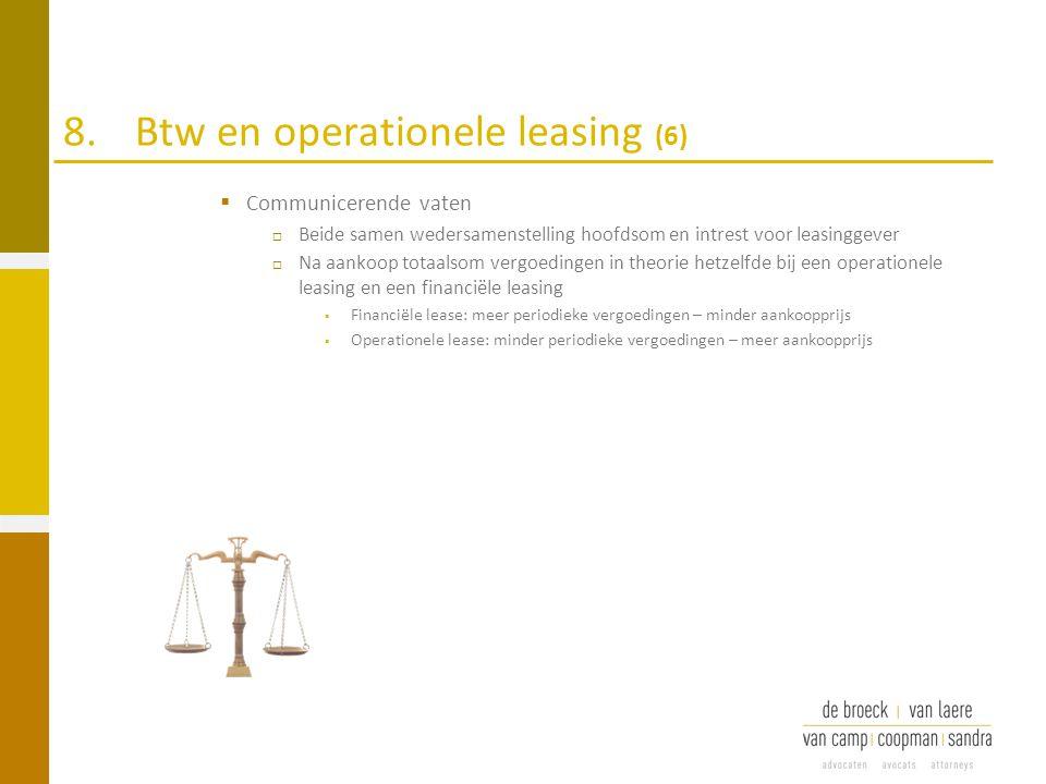 8.Btw en operationele leasing (6)  Communicerende vaten  Beide samen wedersamenstelling hoofdsom en intrest voor leasinggever  Na aankoop totaalsom