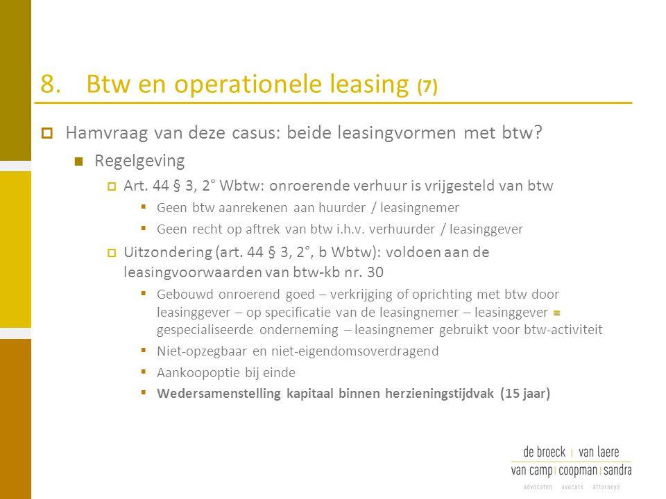 8.Btw en operationele leasing (7)  Hamvraag van deze casus: beide leasingvormen met btw? Regelgeving  Art. 44 § 3, 2° Wbtw: onroerende verhuur is vr
