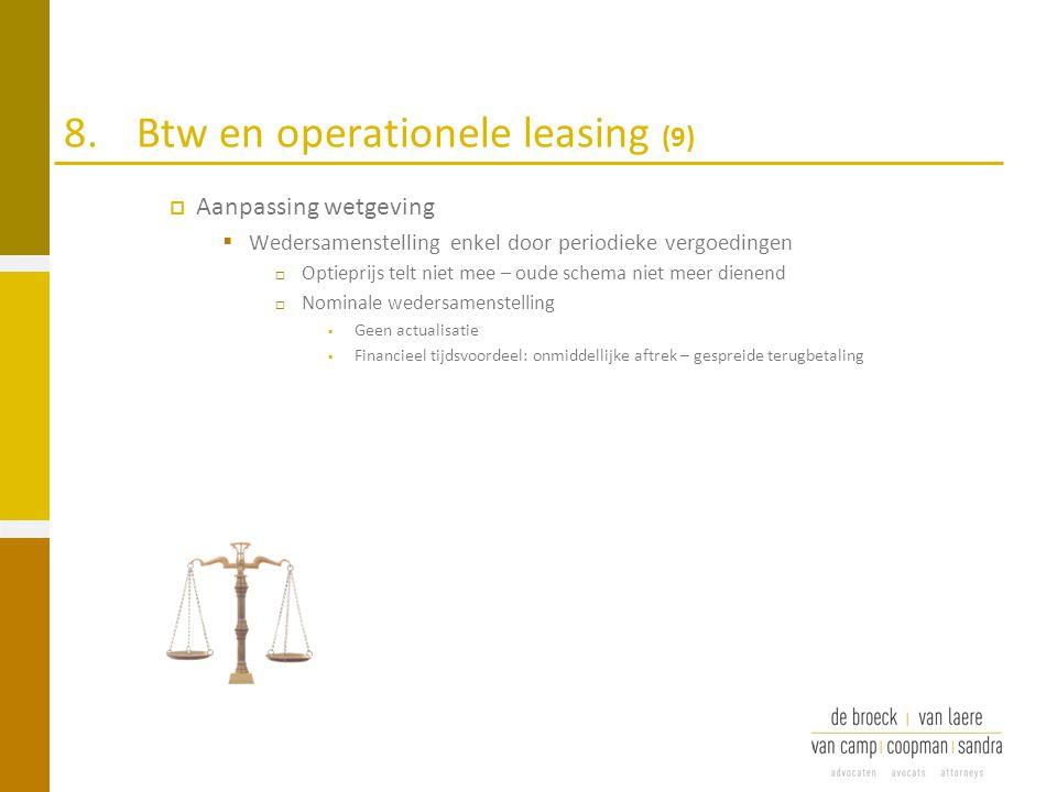 8.Btw en operationele leasing (9)  Aanpassing wetgeving  Wedersamenstelling enkel door periodieke vergoedingen  Optieprijs telt niet mee – oude sch