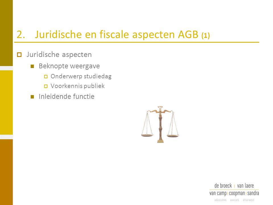 2.Juridische en fiscale aspecten AGB (1)  Juridische aspecten Beknopte weergave  Onderwerp studiedag  Voorkennis publiek Inleidende functie