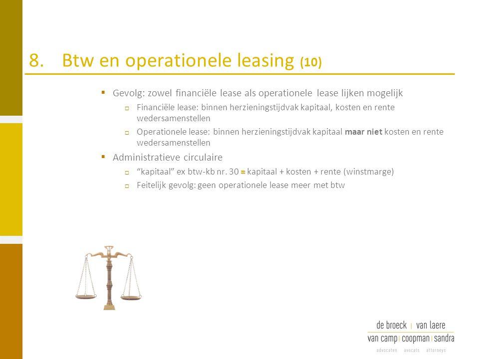 8.Btw en operationele leasing (10)  Gevolg: zowel financiële lease als operationele lease lijken mogelijk  Financiële lease: binnen herzieningstijdv