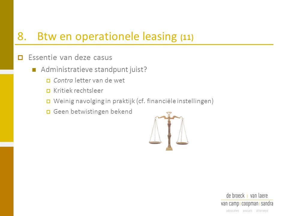 8.Btw en operationele leasing (11)  Essentie van deze casus Administratieve standpunt juist?  Contra letter van de wet  Kritiek rechtsleer  Weinig