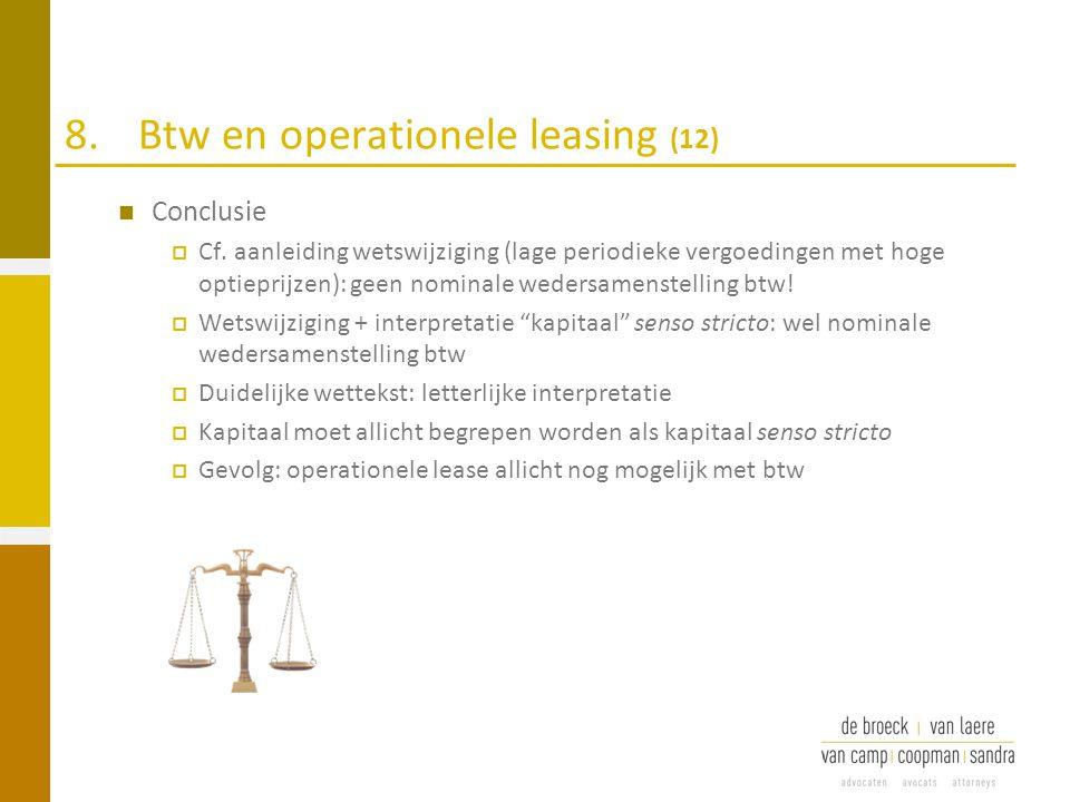 8.Btw en operationele leasing (12) Conclusie  Cf. aanleiding wetswijziging (lage periodieke vergoedingen met hoge optieprijzen): geen nominale weders