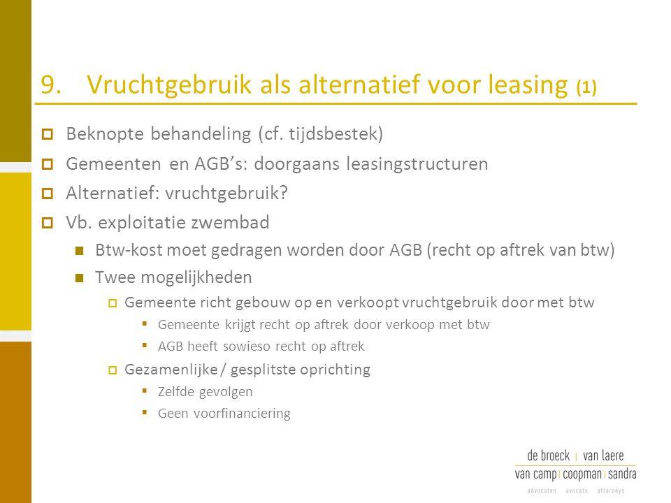 9.Vruchtgebruik als alternatief voor leasing (1)  Beknopte behandeling (cf. tijdsbestek)  Gemeenten en AGB's: doorgaans leasingstructuren  Alternat