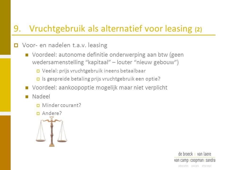 9.Vruchtgebruik als alternatief voor leasing (2)  Voor- en nadelen t.a.v. leasing Voordeel: autonome definitie onderwerping aan btw (geen wedersamens