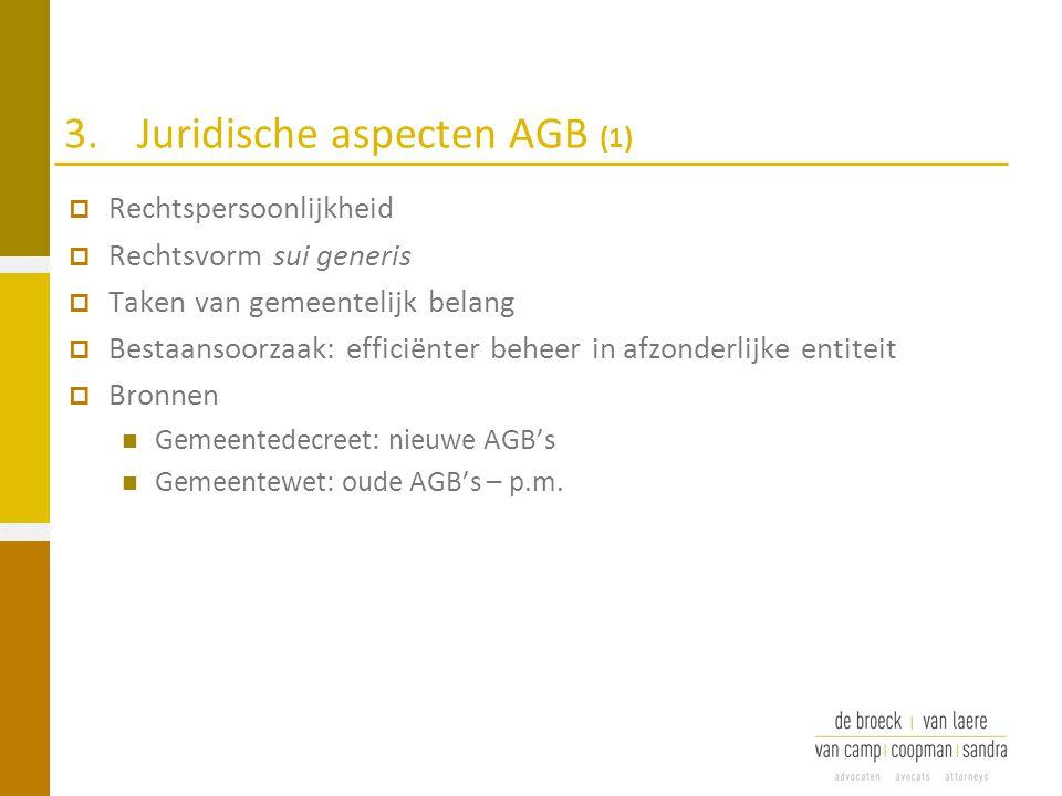 3.Juridische aspecten AGB (1)  Rechtspersoonlijkheid  Rechtsvorm sui generis  Taken van gemeentelijk belang  Bestaansoorzaak: efficiënter beheer i