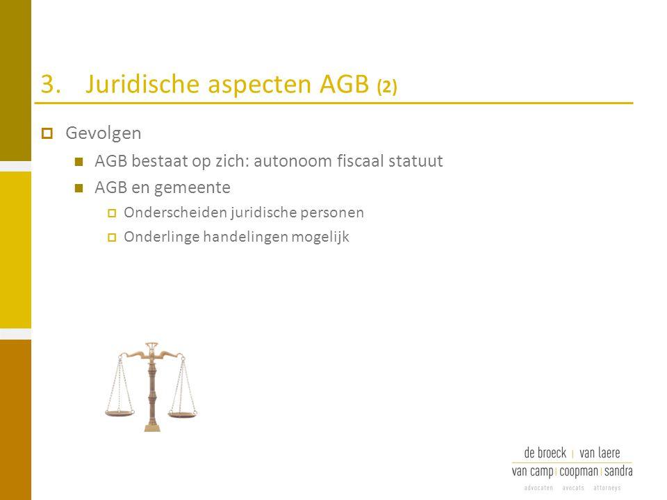 3.Juridische aspecten AGB (2)  Gevolgen AGB bestaat op zich: autonoom fiscaal statuut AGB en gemeente  Onderscheiden juridische personen  Onderling